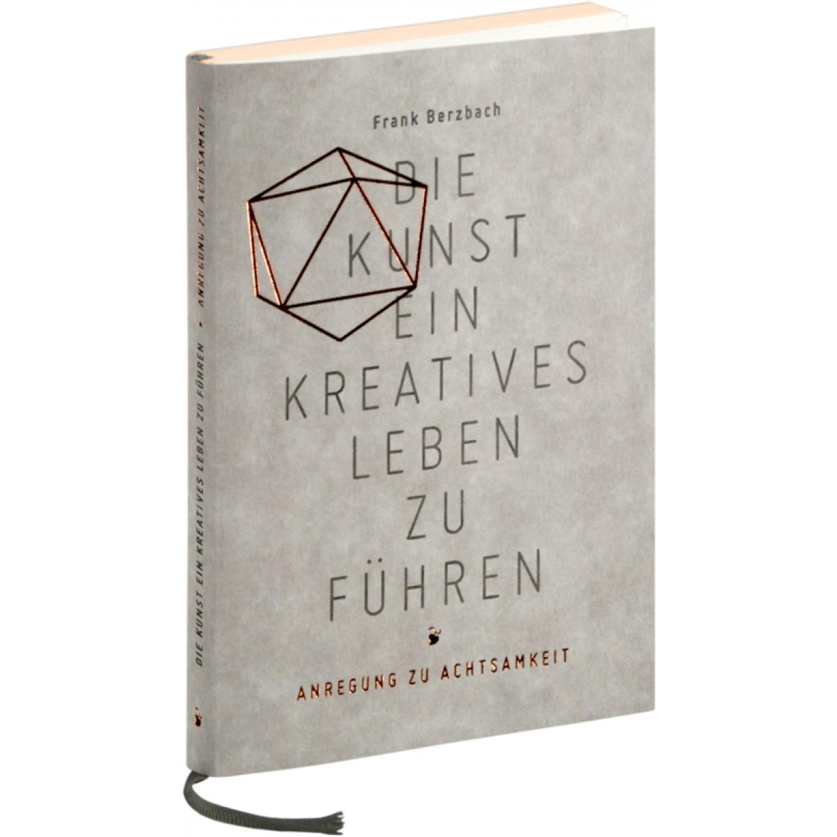 Frank Berzbach: Die Kunst, ein kreatives Leben zu führen. Anregung zu Achtsamkeit