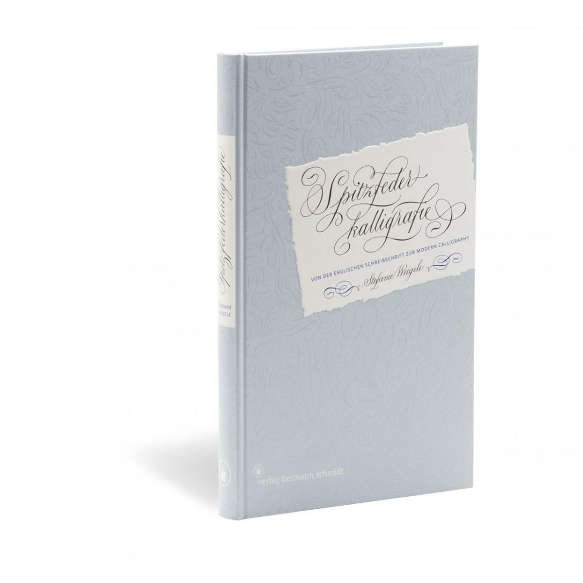 Stefanie Weigele »Spitzfederkalligrafie – Von der Englischen Schreibschrift zur Modern Calligraphy«