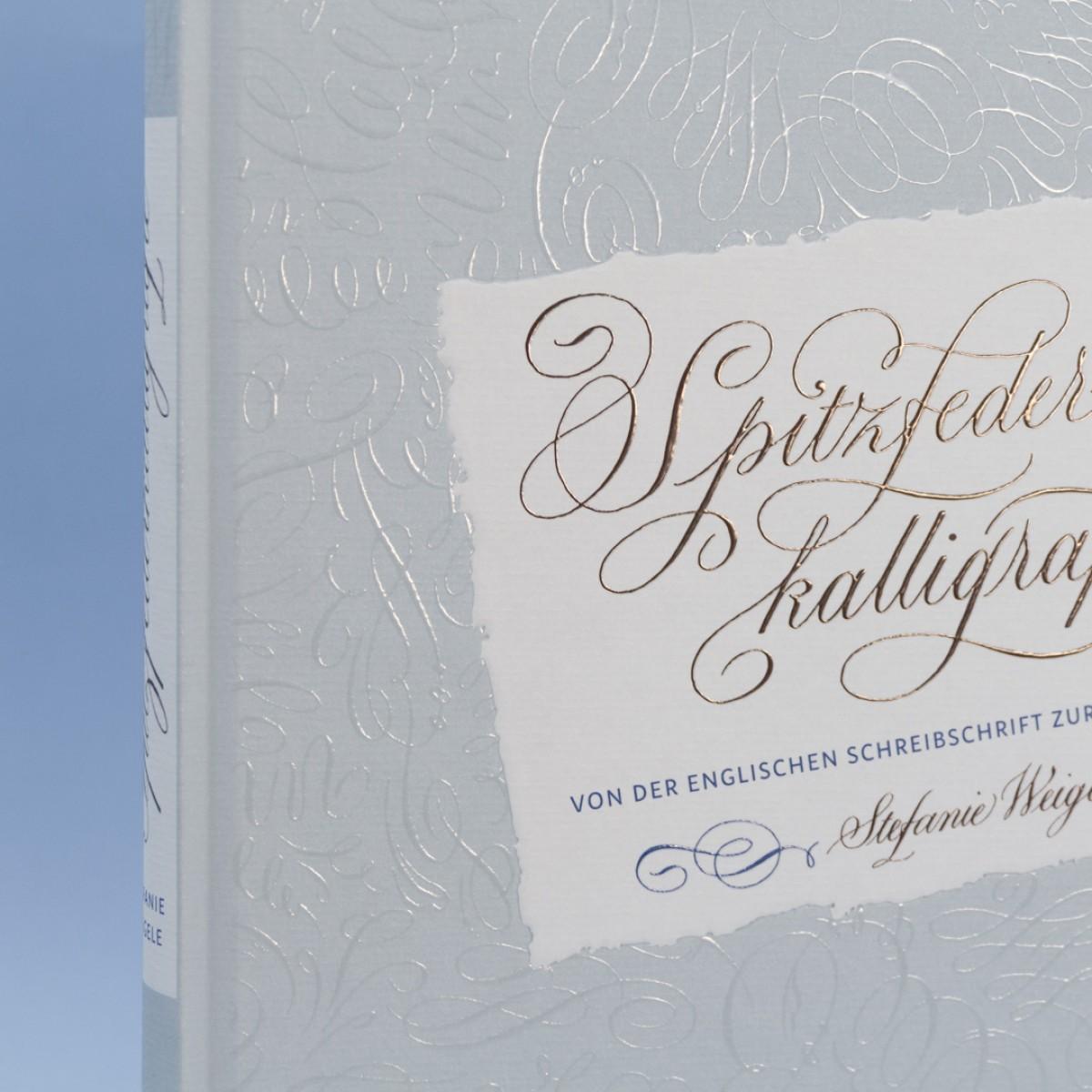 Stefanie Weigele Spitzfederkalligrafie – Von der Englischen Schreibschrift zur Modern Calligraphy