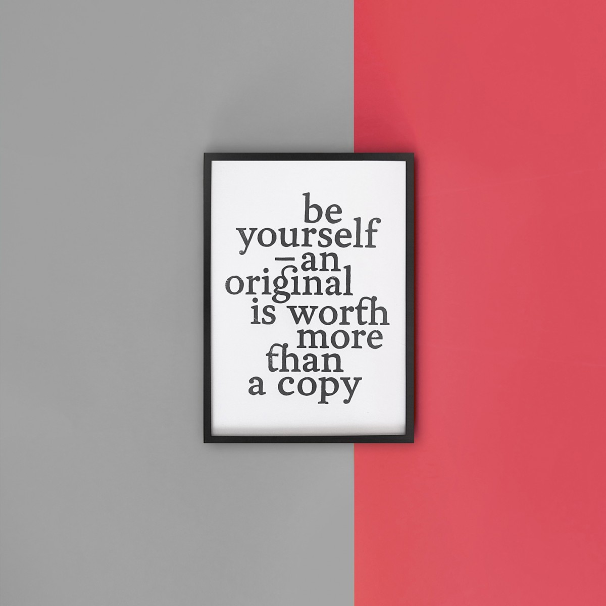 The True Type Linoldruck »Be yourself – an original is worth more than a copy« Typografie Print A4