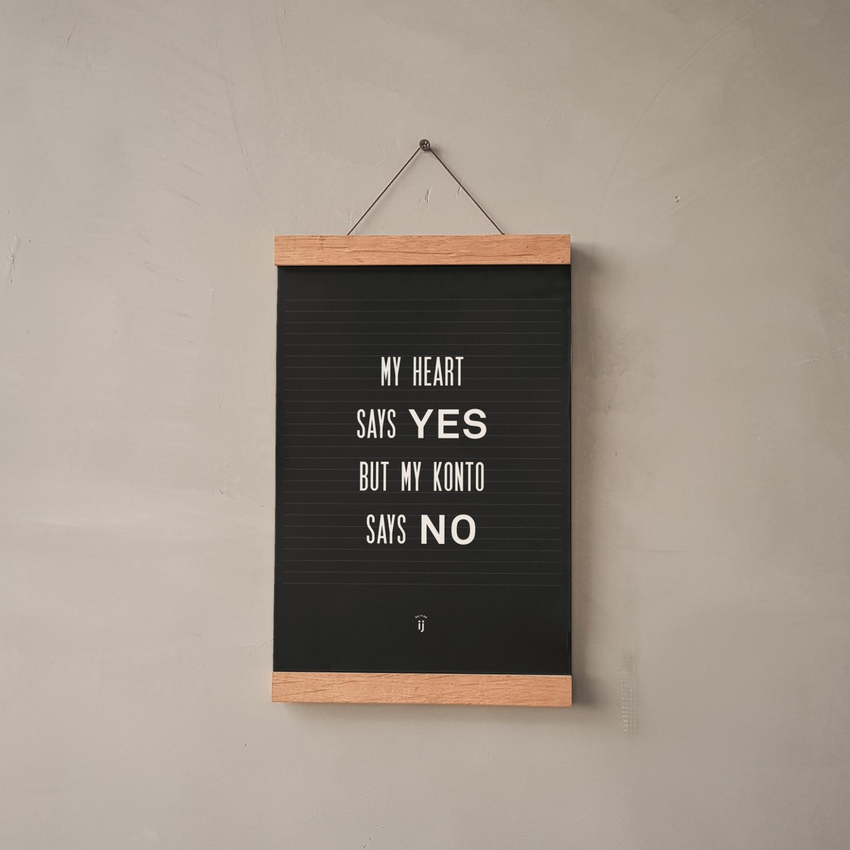 "edition ij ""my heart says yes but my konto says no"" Poster/Artprint DIN A4"