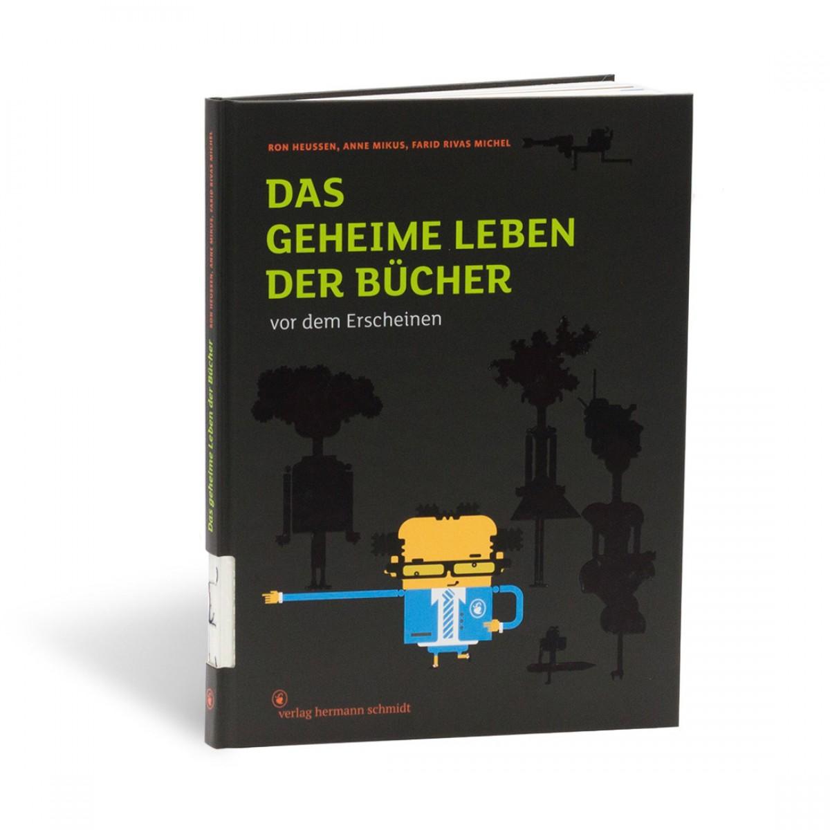 Ron Heussen | Anne Mikus | Farid Rivas Michel - Das geheime Leben der Bücher...vor dem Erscheinen