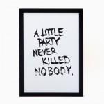 rikiki Siebdruck A Little Party Never Killed Nobody