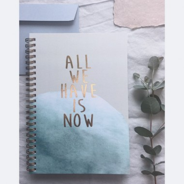 ALL WE HAVE IS NOW - NOTIZBUCH - ANNA-COSMA