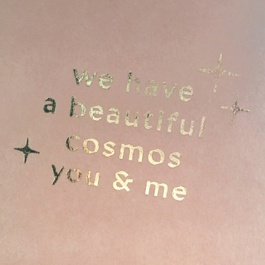 WE HAVE A BEAUTIFUL COSMOS, YOU & ME - A5 PRINT - LETTERPRESS