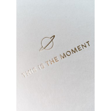 THIS IS THE MOMENT - A5 PRINT - LETTERPRESS