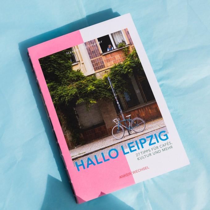 'Hallo Leipzig':Kulturführer, Interviews, Leipziger Kreative –ein Stadtportrait / Ankerwechsel Verlag