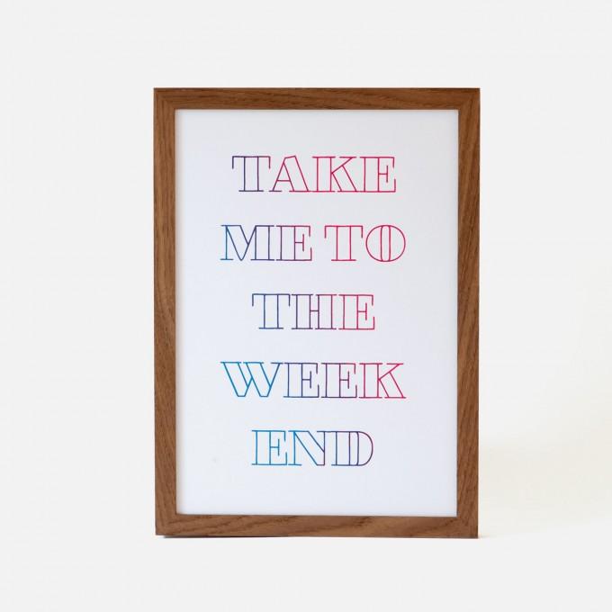 Bon Matin Siebdruck Take Me To The Weekend