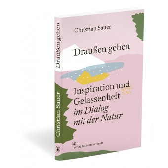 Verlag Hermann Schmidt Christian Sauer: Draußen gehenInspiration und Gelassenheit im Dialog mit der Natur