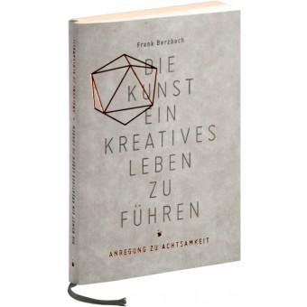 Frank Berzbach »Die Kunst, ein kreatives Leben zu führen. Anregung zu Achtsamkeit«
