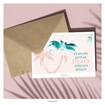designfeder | Postkarte Ich möchte bitte am Meer vergessen werden