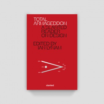 Total Armageddon—A Slanted Reader on Design (Slanted Publishers)