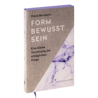 Frank Berzbach »Formbewusstsein. Eine kleine Vernetzung der alltäglichen Dinge«